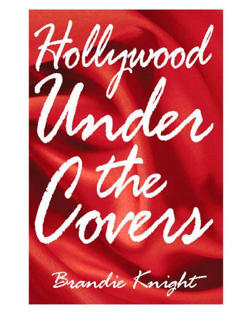 Hollywood Under the Covers by Brandie Knight